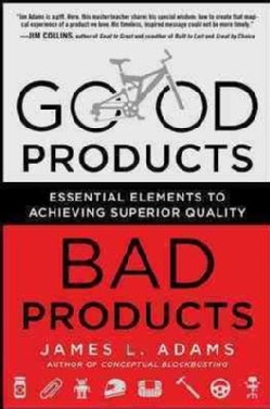Good Products, Bad Products: Essential Elements to Achieving Superior Quality (Hardcover)
