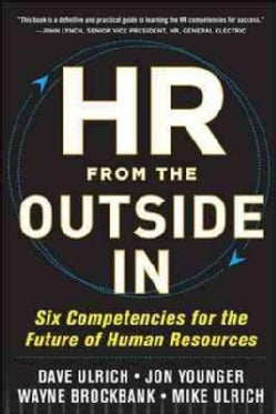 HR from the Outside In: Six Competencies for the Future of Human Resources (Hardcover)