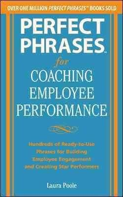 Perfect Phrases for Coaching Employee Performance: Hundreds of Ready-to-Use Phrases for Building Employee Engagem... (Paperback)