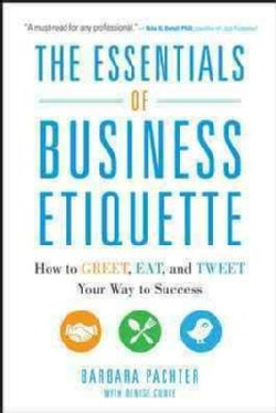 The Essentials of Business Etiquette: How to Greet, Eat, and Tweet Your Way to Success (Paperback)