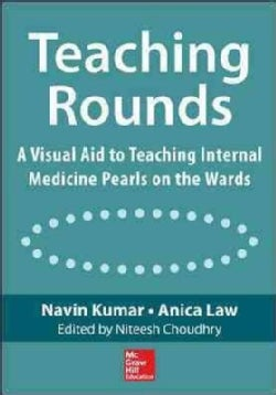 Teaching Rounds: A Visual Aid to Teaching Internal Medicine Pearls on the Wards (Loose-leaf)