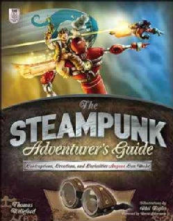 The Steampunk Adventurer's Guide: Contraptions, Creations, and Curiosities Anyone Can Make (Paperback)