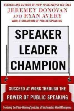 Speaker, Leader, Champion: Succeed at Work Through the Power of Public Speaking (Paperback)