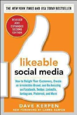 Likeable Social Media: How to Delight Your Customers, Create an Irresistable Brand, and Be Amazing on Facebook, T... (Paperback)