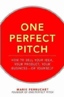 One Perfect Pitch: How to Sell Your Idea, Your Product, Your Business - or Yourself (Hardcover)