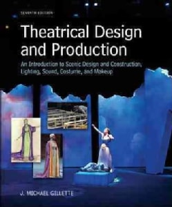 Theatrical Design and Production: An Introduction to Scene Design and Construction, Lighting, Sound, Costume, and... (Hardcover)