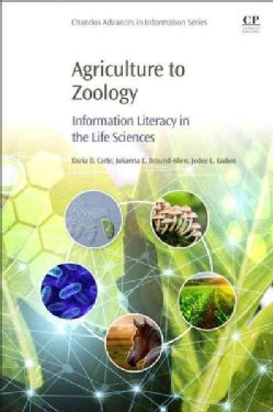 Agriculture to Zoology: Information Literacy in the Life Sciences (Paperback)
