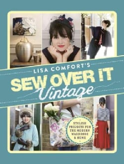 Sew over It Vintage: Stylish Projects for the Modern Wardrobe & Home (Hardcover)