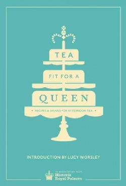 Tea Fit for a Queen: Recipes & Drinks for Afternoon Tea (Hardcover)