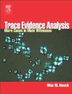 Trace Evidence Analysis: More Cases in Mute Witnesses (Hardcover)