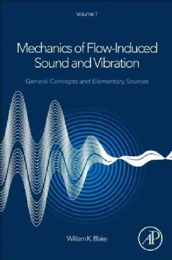 Mechanics of Flow-induced Sound and Vibration: General Concepts and Elementary Sources (Paperback)