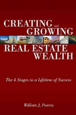 Creating and Growing Real Estate Wealth: The 4 Stages to a Lifetime of Success (Paperback)