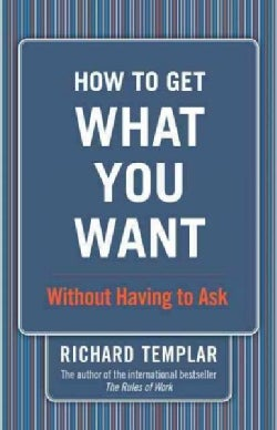How to Get What You Want: Without Having to Ask (Paperback)