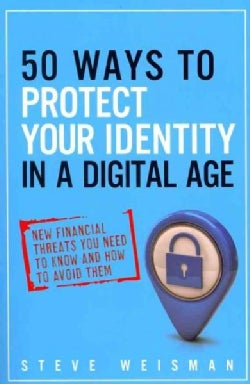 50 Ways to Protect Your Identity in a Digital Age: New Financial Threats You Need to Know and How to Avoid Them (Paperback)