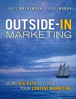 Outside-In Marketing: Using Big Data to Guide Your Content Marketing (Paperback)