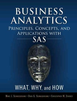 Business Analytics Principles, Concepts, and Applications With SAS: What, Why, and How (Hardcover)