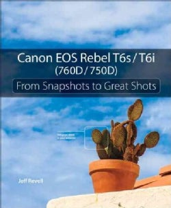 Canon EOS Rebel T6s / T6i: From Snapshots to Great Shots (Paperback)