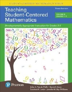 Teaching Student-Centered Mathematics: Developmentally Appropriate Instruction for Grades 3-5