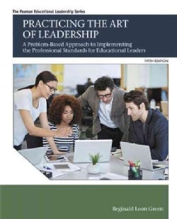 Practicing the Art of Leadership: A Problem-Based Approach to Implementing the Professional Standards for Educati... (Paperback)
