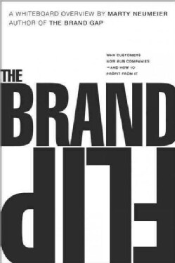The Brand Flip: Why Customers Now Run Companies and How to Profit from It (Paperback)