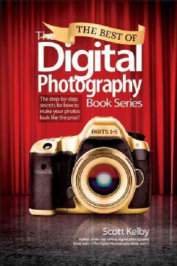 The Best of the Digital Photography Book Series: The Step-by-step Secrets for How to Make Your Photos Look Like t... (Paperback)