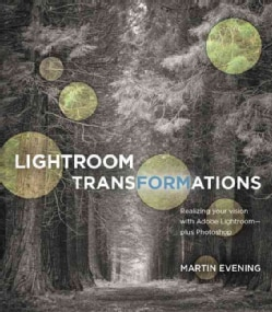 Lightroom Transformations: Realizing Your Vision With Adobe Lightroom - Plus Photoshop (Paperback)