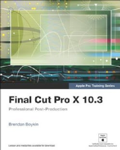 Final Cut Pro X 10.3: Professional Post-Production (Paperback)
