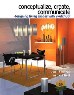 Conceptualize, Create, Communicate: Designing Living Spaces with SketchUp (Paperback)