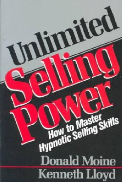 Unlimited Selling Power: How to Master Hynotic Selling Skills (Paperback)
