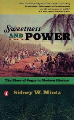 Sweetness and Power: The Place of Sugar in Modern History (Paperback)