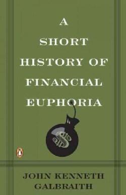 A Short History of Financial Euphoria (Paperback)