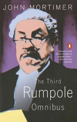 The Third Rumpole Omnibus: Rumpole and the Age of Miracles, Rumpole a LA Carte, Rumpole and the Angel of Death (Paperback)
