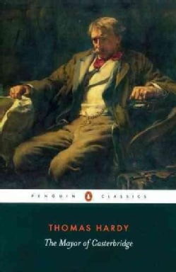 The Mayor of Casterbridge: The Life and Death of a Man of Character (Paperback)