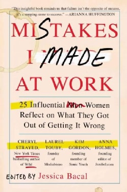 Mistakes I Made at Work: 25 Influential Women Reflect on What They Got Out of Getting It Wrong (Paperback)