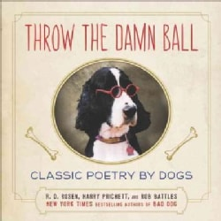 Throw the Damn Ball: Classic Poetry by Dogs (Hardcover)