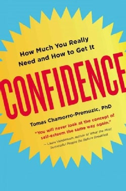 Confidence: How Much You Really Need and How to Get It (Paperback)