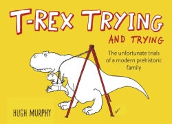 T-Rex Trying and Trying: The Unfortunate Trials of a Modern Prehistoric Family (Hardcover)