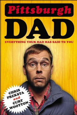 Pittsburgh Dad: Everything Your Dad Has Said to You (Paperback)