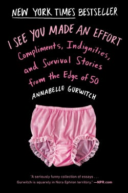 I See You Made an Effort: Compliments, Indignities, and Survival Stories from the Edge of 50 (Paperback)