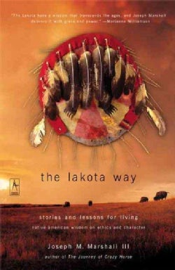 The Lakota Way: Stories and Lessons for Living, Native American Wisdom on Ethics and       Character (Paperback)