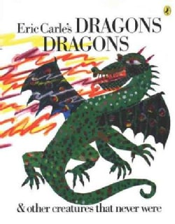 Eric Carle's Dragons Dragons: & Other Creatures That Never Were (Paperback)