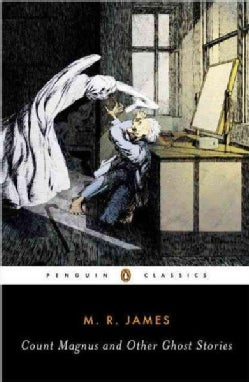 Count Magnus And Other Ghost Stories: The Complete Ghost Stories of M. R. James (Paperback)