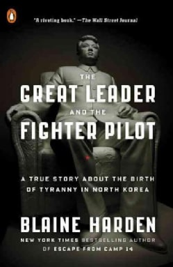The Great Leader and the Fighter Pilot: A True Story About the Birth of Tyranny in North Korea (Paperback)