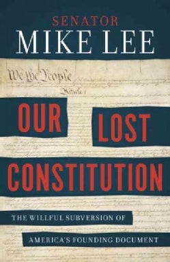 Our Lost Constitution: The Willful Subversion of America's Founding Document (Paperback)