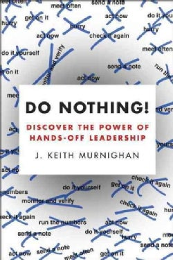 Do Nothing!: Discover the Power of Hands-Off Leadership (Paperback)