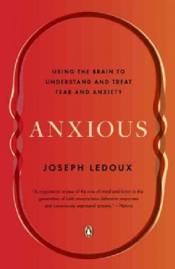 Anxious: Using the Brain to Understand and Treat Fear and Anxiety (Paperback)