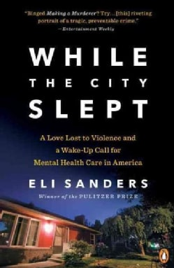 While the City Slept: A Love Lost to Violence and a Wake-Up Call for Mental Health Care in America (Paperback)