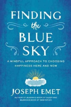 Finding the Blue Sky: A Mindful Approach to Choosing Happiness Here and Now (Paperback)