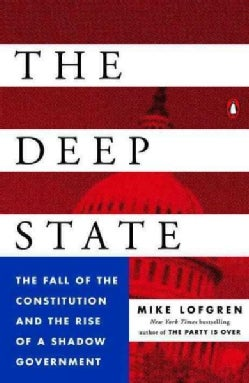 The Deep State: The Fall of the Constitution and the Rise of a Shadow Government (Paperback)