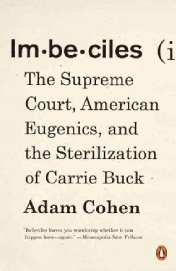 Imbeciles: The Supreme Court, American Eugenics, and the Sterilization of Carrie Buck (Paperback)